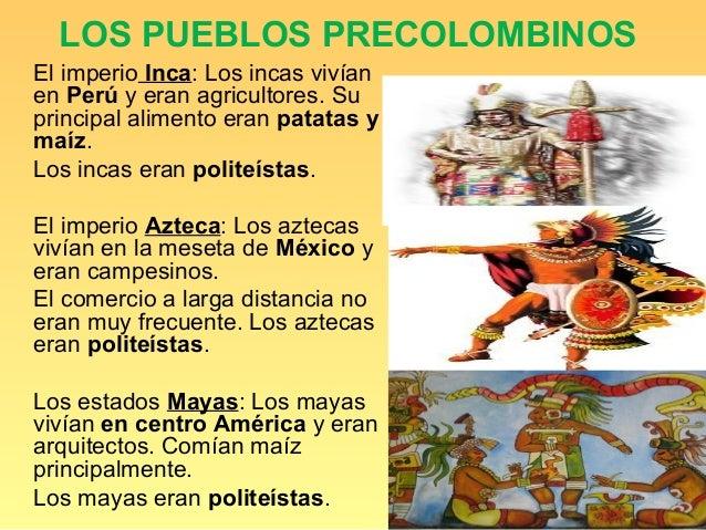 LOS PUEBLOS PRECOLOMBINOSEl imperio Inca: Los incas vivíanen Perú y eran agricultores. Suprincipal alimento eran patatas y...