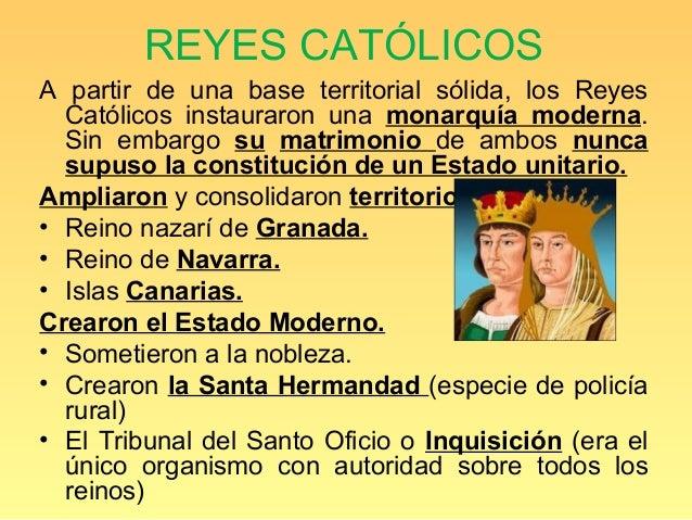 REYES CATÓLICOSA partir de una base territorial sólida, los Reyes  Católicos instauraron una monarquía moderna.  Sin embar...