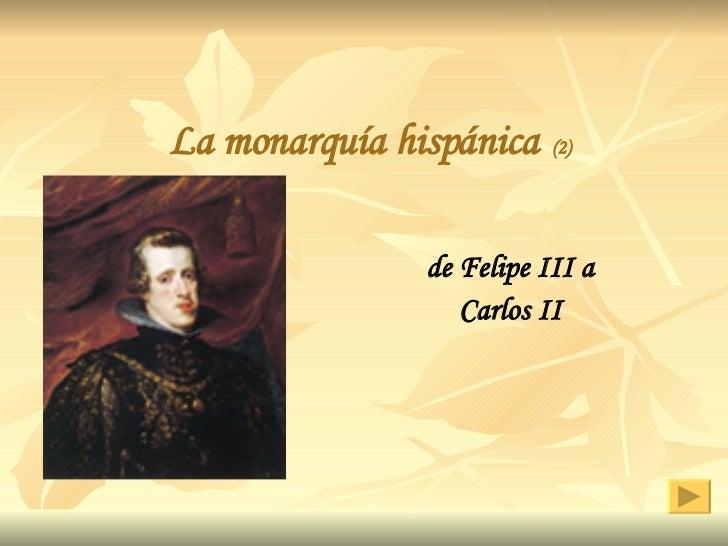 La monarquía hispánica   (2) de Felipe III a Carlos II Higinio R.L.