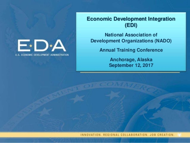 Economic Development Integration (EDI) National Association of Development Organizations (NADO) Annual Training Conference...