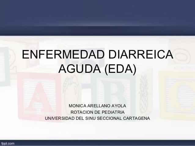ENFERMEDAD DIARREICA     AGUDA (EDA)            MONICA ARELLANO AYOLA             ROTACION DE PEDIATRIA   UNIVERSIDAD DEL ...
