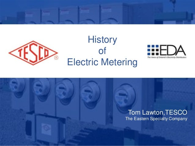 1 10/02/2012 Slide 1 History of Electric Metering Tom Lawton,TESCO The Eastern Specialty Company