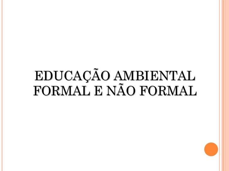 EDUCAÇÃO AMBIENTALFORMAL E NÃO FORMAL