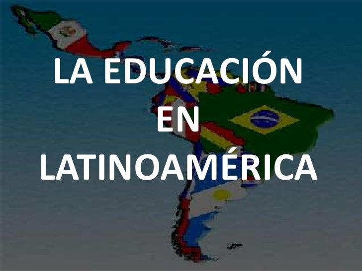 LA EDUCACIÓN      ENLATINOAMÉRICA