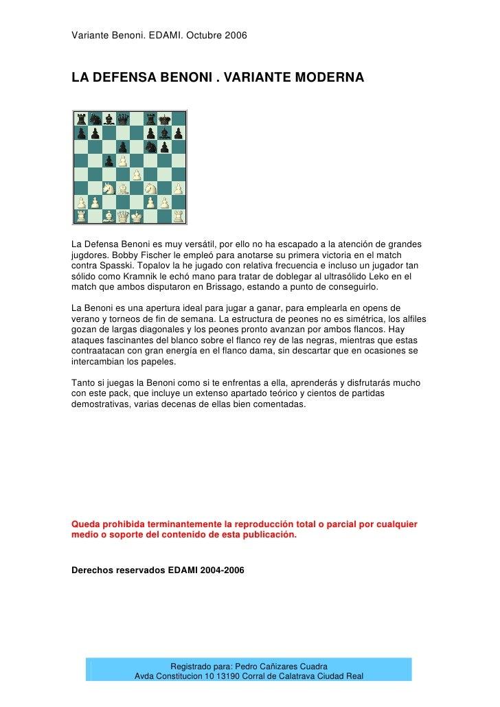 Variante Benoni. EDAMI. Octubre 2006LA DEFENSA BENONI . VARIANTE MODERNALa Defensa Benoni es muy versátil, por ello no ha ...