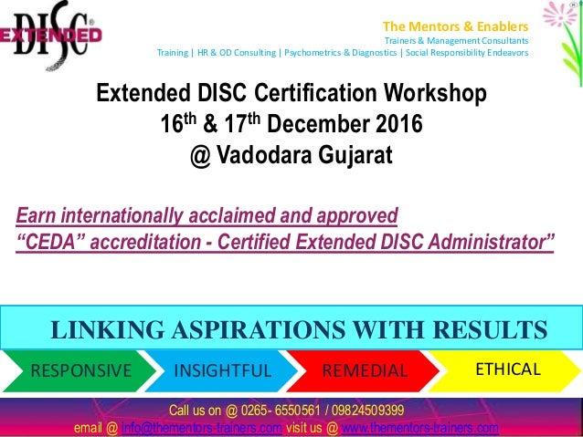 RESPONSIVE INSIGHTFUL REMEDIAL ETHICAL Extended DISC Certification Workshop 16th & 17th December 2016 @ Vadodara Gujarat c...