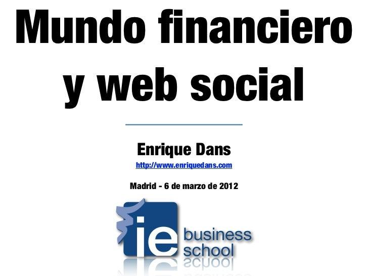 Mundo financiero  y web social      Enrique Dans      http://www.enriquedans.com     Madrid - 6 de marzo de 2012