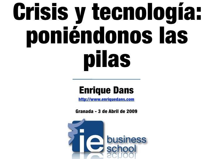 Crisis y tecnología:  poniéndonos las         pilas        Enrique Dans        http://www.enriquedans.com        Granada -...