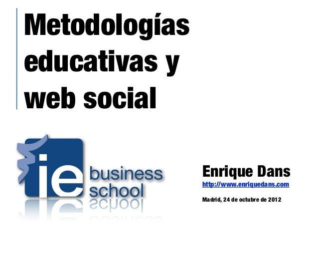 Metodologíaseducativas yweb social               Enrique Dans               http://www.enriquedans.com               Madri...