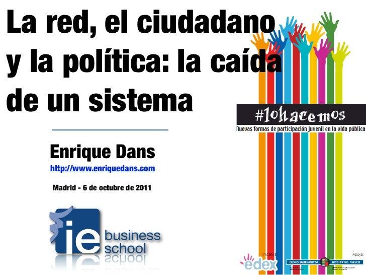 La red, el ciudadanoy la política: la caídade un sistema   Enrique Dans   http://www.enriquedans.com   Madrid - 6 de octub...