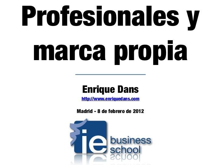 Profesionales y marca propia      Enrique Dans     http://www.enriquedans.com    Madrid - 8 de febrero de 2012