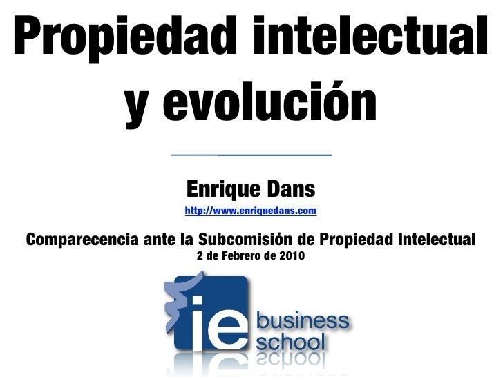 Propiedad intelectual      y evolución                     Enrique Dans                     http://www.enriquedans.com  Co...