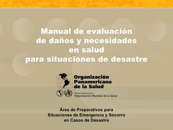 Área de Preparativos para Situaciones de Emergencia y Socorro en Casos de Desastre Manual de evaluación de daños y necesid...