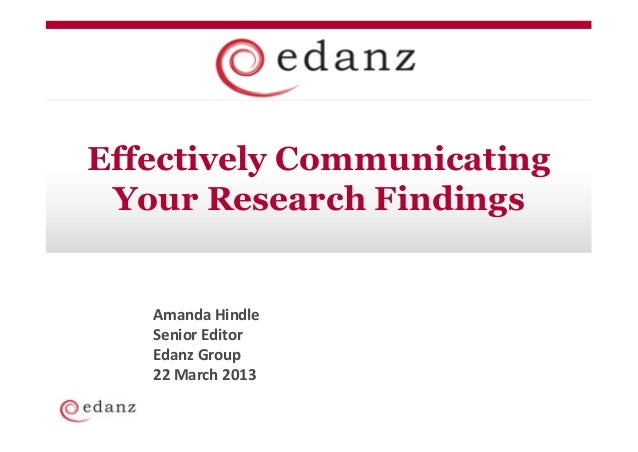 Effectively Communicating Your Research Findings   Amanda Hindle   Senior Editor   Edanz Group   22 March 2013