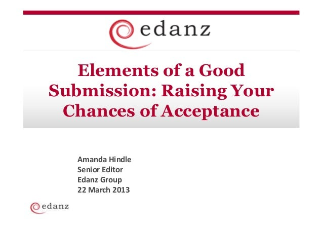 Elements of a GoodSubmission: Raising Your Chances of Acceptance   Amanda Hindle   Senior Editor   Edanz Group   22 March ...