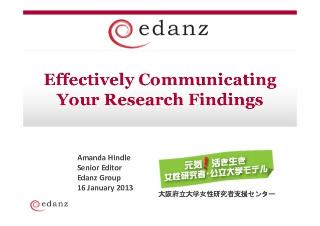 Effectively Communicating Your Research Findings   Amanda Hindle   Senior Editor   Edanz Group   16 January 2013          ...