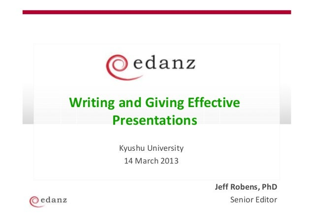 Writing and Giving Effective       Presentations        Kyushu University         14 March 2013                           ...