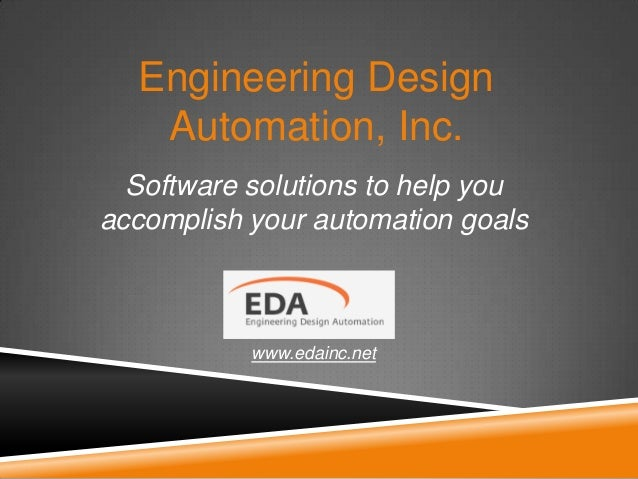 Engineering Design Automation, Inc. Software solutions to help you accomplish your automation goals  www.edainc.net