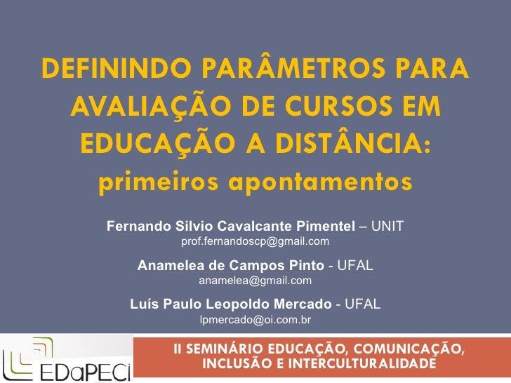 DEFININDO PARÂMETROS PARA AVALIAÇÃO DE CURSOS EM EDUCAÇÃO A DISTÂNCIA: primeiros apontamentos II SEMINÁRIO EDUCAÇÃO, COMUN...