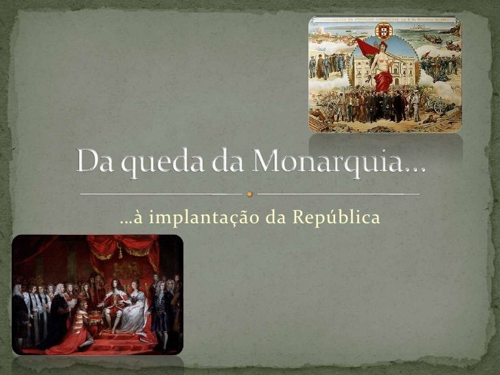 Da queda da Monarquia…<br />…à implantação da República<br />
