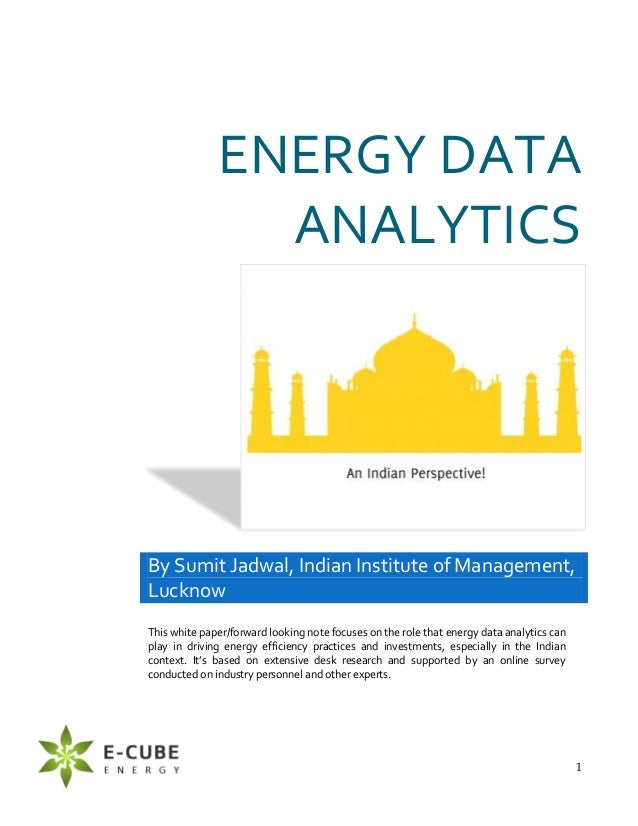 1 ENERGY DATA ANALYTICS By Sumit Jadwal, Indian Institute of Management, Lucknow This white paper/forward looking note foc...