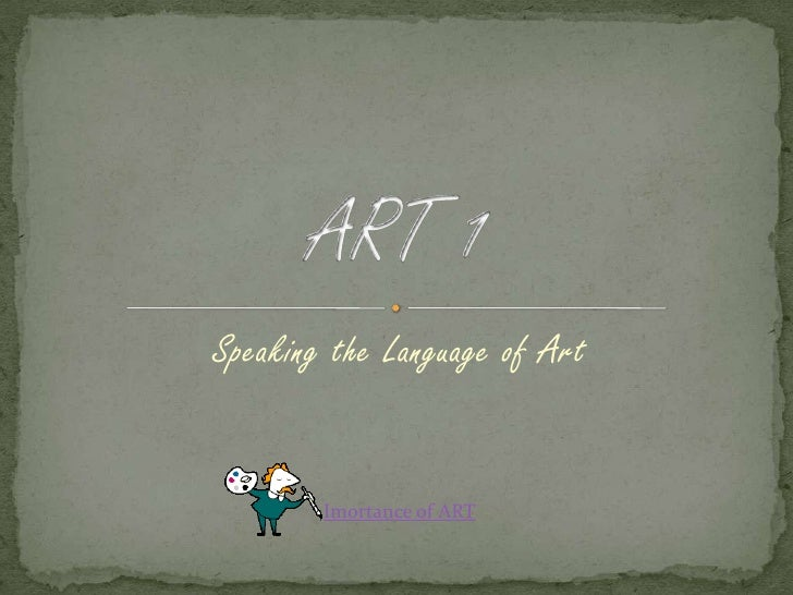Speaking the Language of Art<br />ART 1<br />Imortance of ART<br />