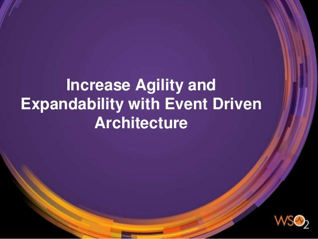 Increase Agility and Expandability with Event Driven Architecture