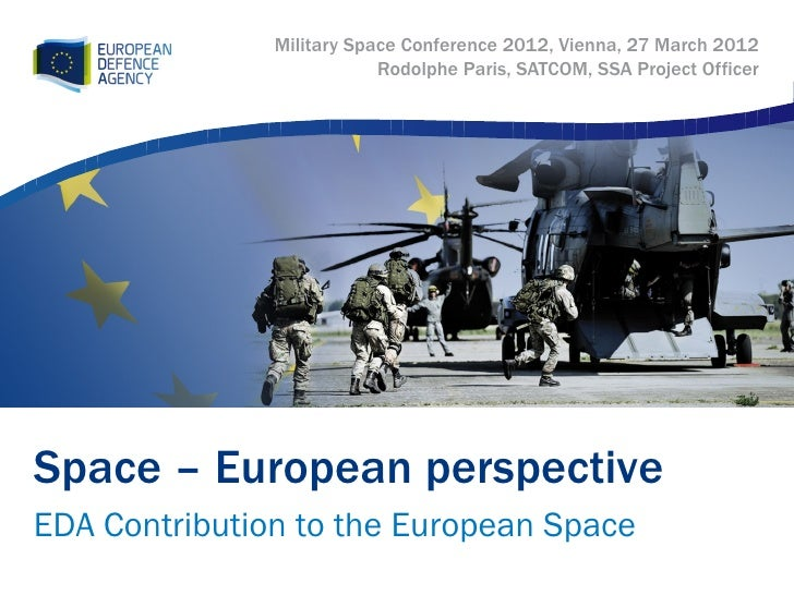Military Space Conference 2012, Vienna, 27 March 2012                           Rodolphe Paris, SATCOM, SSA Project Office...