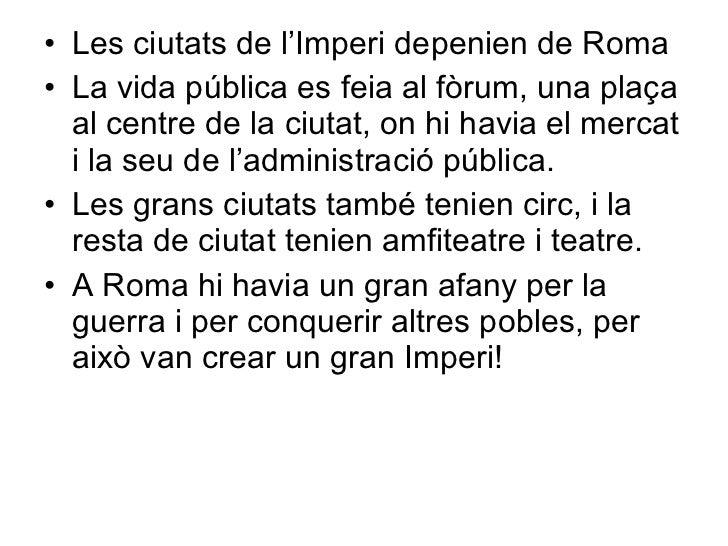 <ul><li>Les ciutats de l'Imperi depenien de Roma </li></ul><ul><li>La vida pública es feia al fòrum, una plaça al centre d...