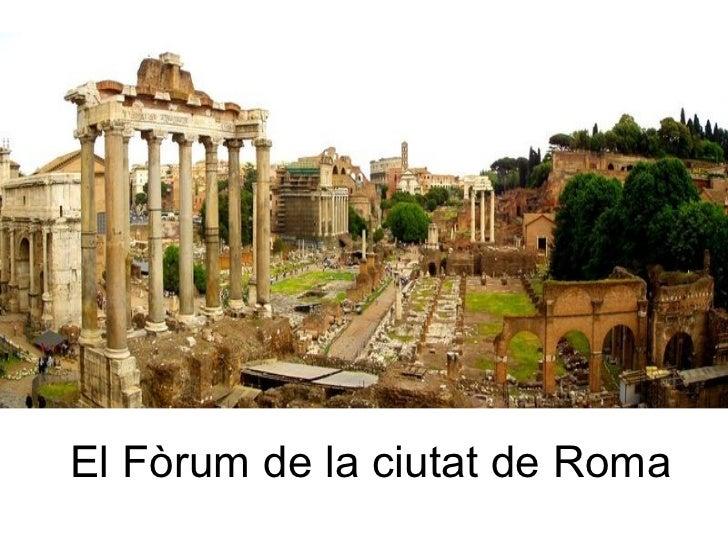 El Fòrum de la ciutat de Roma <ul><li>El Fòrum era com la plaça principal de la ciutat. </li></ul><ul><li>Allà s'hi feien ...