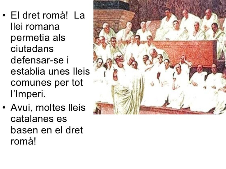 <ul><li>El dret romà!  La llei romana permetia als ciutadans defensar-se i establia unes lleis comunes per tot l'Imperi. <...