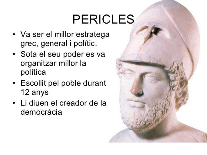 PERICLES <ul><li>Va ser el millor estratega grec, general i polític. </li></ul><ul><li>Sota el seu poder es va organitzar ...
