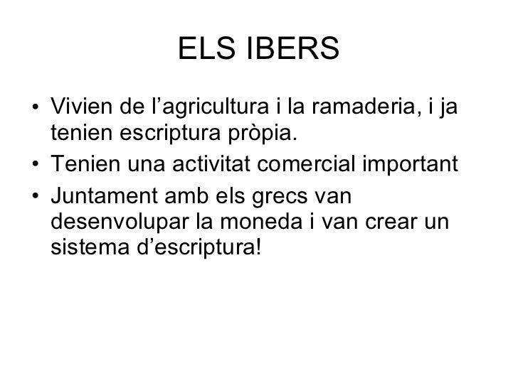 ELS IBERS <ul><li>Vivien de l'agricultura i la ramaderia, i ja tenien escriptura pròpia. </li></ul><ul><li>Tenien una acti...