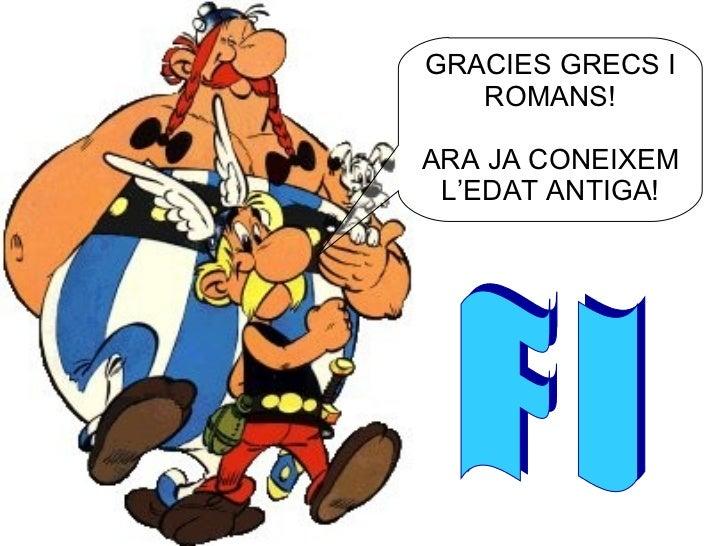 GRACIES GRECS I ROMANS! ARA JA CONEIXEM L'EDAT ANTIGA! F I