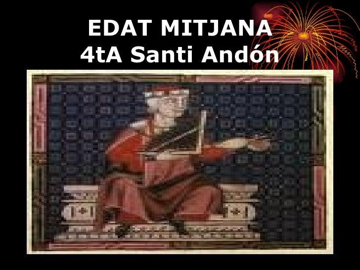 EDAT MITJANA 4tA Santi Andón