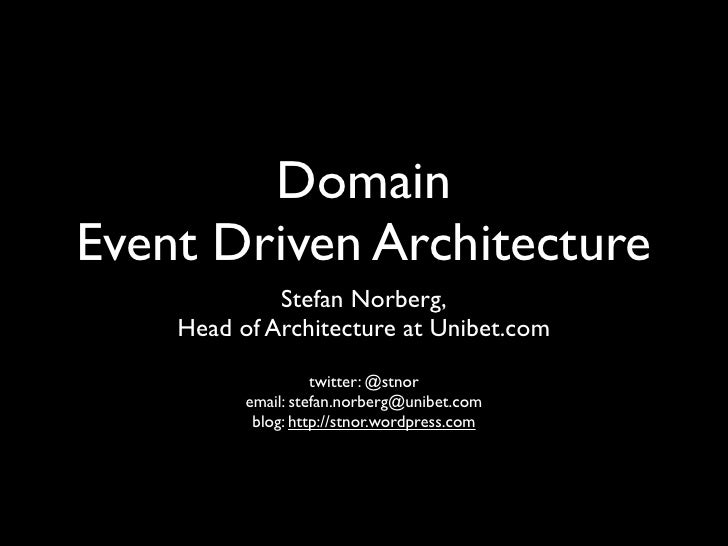 Domain Event Driven Architecture              Stefan Norberg,     Head of Architecture at Unibet.com                     t...