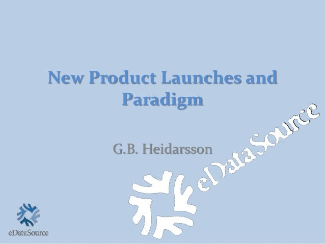 New Product Launches and Paradigm G.B. Heidarsson