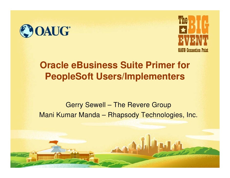 Oracle eBusiness Suite Primer for  PeopleSoft Users/Implementers         Gerry Sewell – The Revere Group Mani Kumar Manda ...