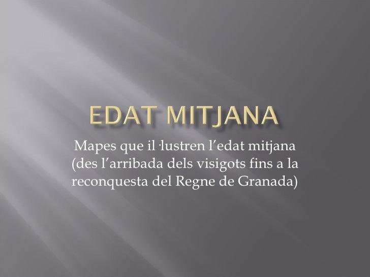 Mapes que il·lustren l'edat mitjana (des l'arribada dels visigots fins a la reconquesta del Regne de Granada)