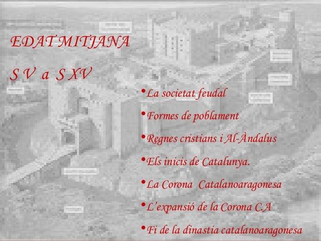 EDAT MITJANAS V a S XV               •La societat feudal               •Formes de poblament               •Regnes cristian...