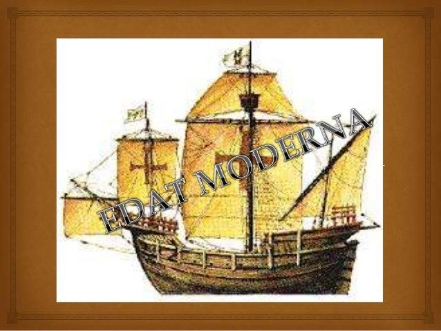  Prehistòria Edat antiga Edat Mitjana Edat Moderna 1492 1789 Edat Contemporà nia Edat Moderna L'Edat Moderna comença amb ...