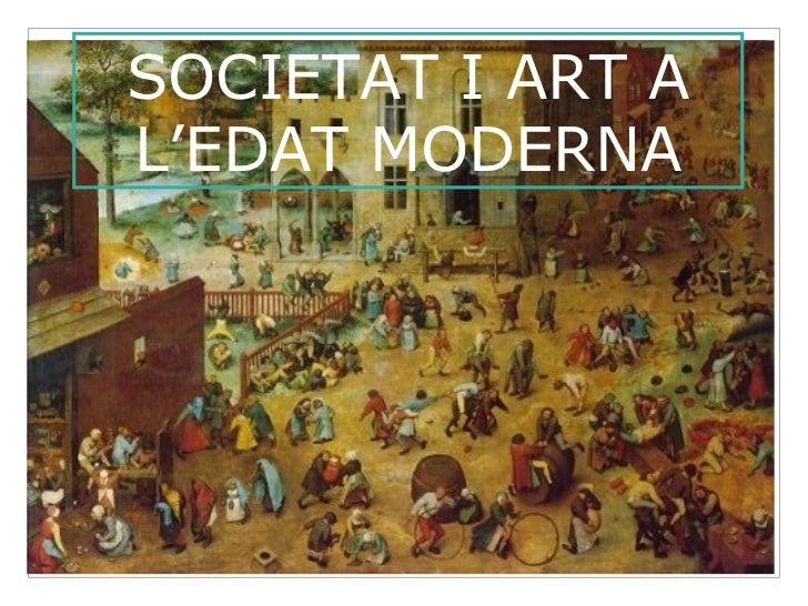 SOCIETAT I ART A L'EDAT MODERNA