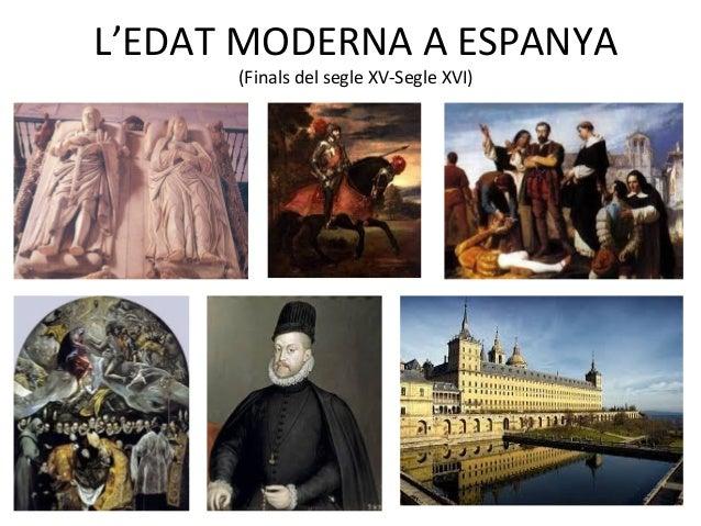 L'EDAT MODERNA A ESPANYA(Finals del segle XV-Segle XVI)