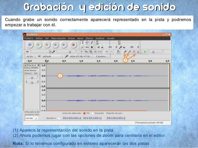 Grabación y edición de sonidoCuando grabe un sonido correctamente aparecerá representado en la pista y podremosempezar a t...