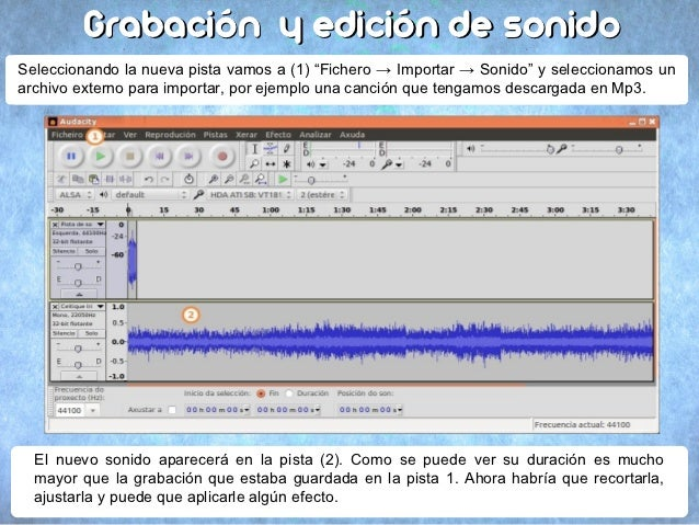 """Grabación y edición de sonidoSeleccionando la nueva pista imos a a(1) """"Ficheiro → Importar → Sonido""""ey seleccionamos un   ..."""
