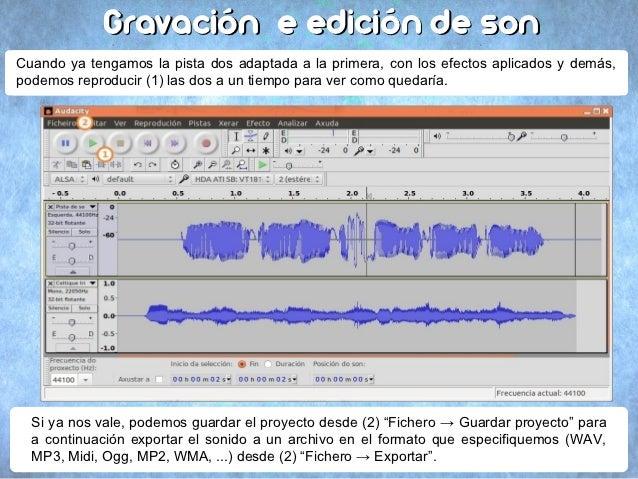 """Gravación e edición de sonCuando ya tengamos la pista dos a (1) """"Ficheiro → Importar → Son""""Seleccionando a nova pista imos..."""