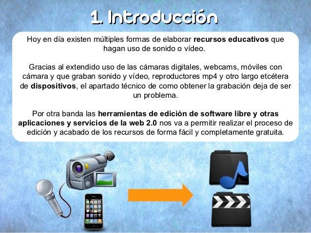 1. Introducción  Hoy en día existen múltiples formas de elaborar recursos educativos que                       hagan uso d...