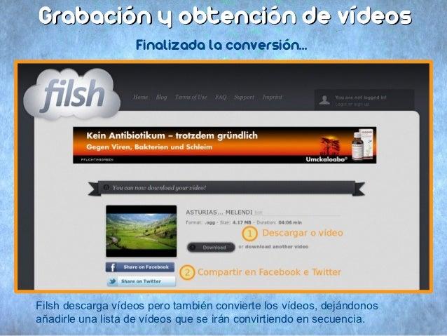 Grabación y obtención de vídeos                   Finalizada la conversión...Filsh descarga vídeos pero también convierte ...