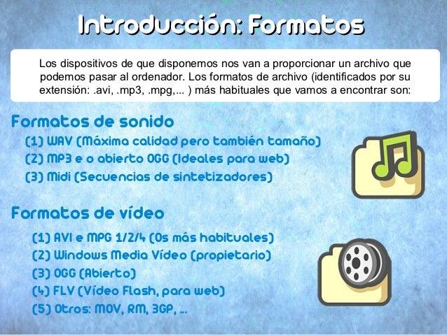 Introducción: Formatos   Los dispositivos de que disponemos nos van a proporcionar un archivo que   podemos pasar al orden...