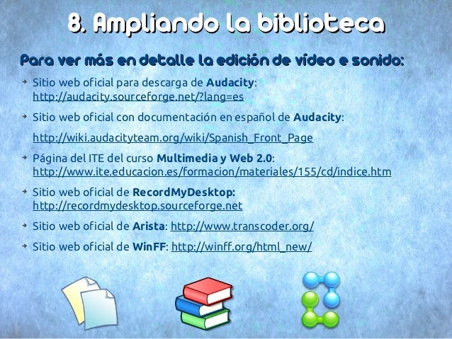 8. Ampliando la bibliotecaPara ver más en detalle la edición de vídeo e sonido:➔    Sitio web oficial para descarga de Aud...